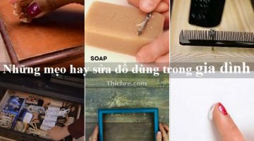 Những mẹo hay sửa đồ dùng trong gia đình